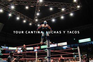 Tour Tacos, Luchas y Cantinas, una experiencia completa