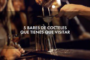 5 bares de cocteles que tienes que visitar