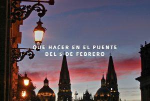 ¿Qué hacer en el puente del 5 de febrero en Guadalajara?