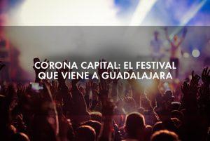 Corona Capital: el festival que viene a Guadalajara