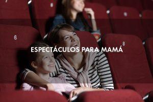 Espectáculos para mamá